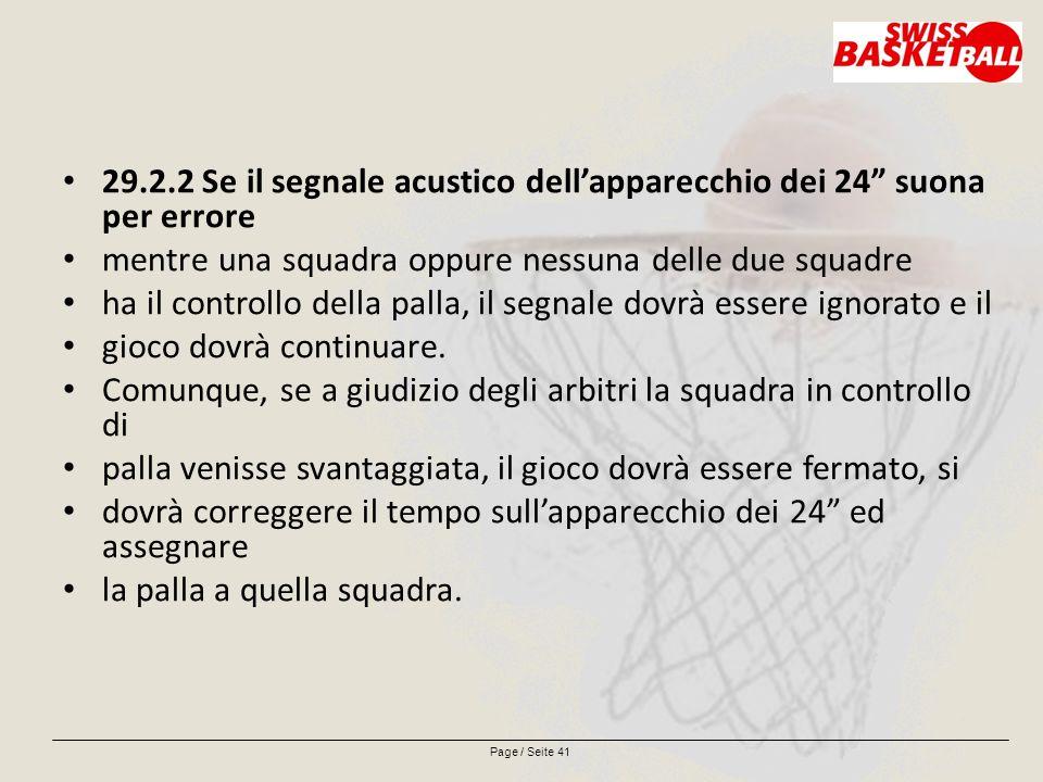 Page / Seite 41 29.2.2 Se il segnale acustico dell'apparecchio dei 24 suona per errore mentre una squadra oppure nessuna delle due squadre ha il controllo della palla, il segnale dovrà essere ignorato e il gioco dovrà continuare.