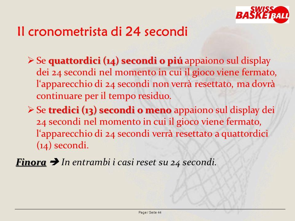 Page / Seite 44 Il cronometrista di 24 secondi quattordici (14) secondi o piú  Se quattordici (14) secondi o piú appaiono sul display dei 24 secondi nel momento in cui il gioco viene fermato, l'apparecchio di 24 secondi non verrà resettato, ma dovrà continuare per il tempo residuo.