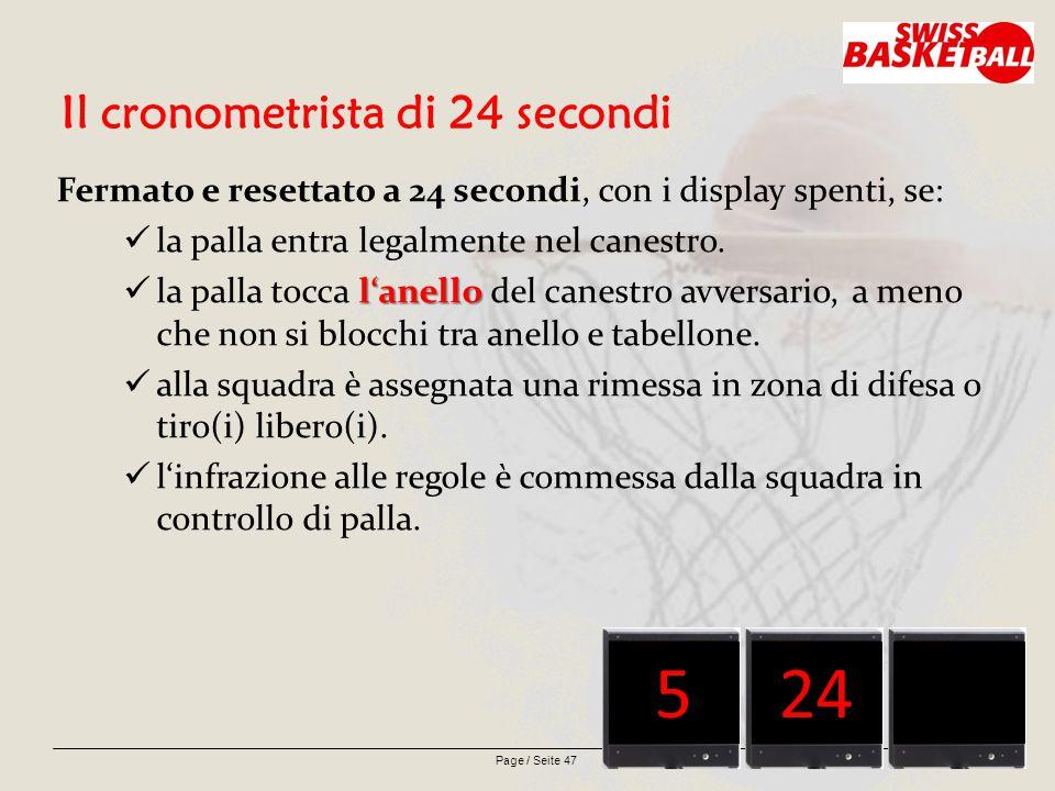 Page / Seite 47 Il cronometrista di 24 secondi Fermato e resettato a 24 secondi, con i display spenti, se: la palla entra legalmente nel canestro.