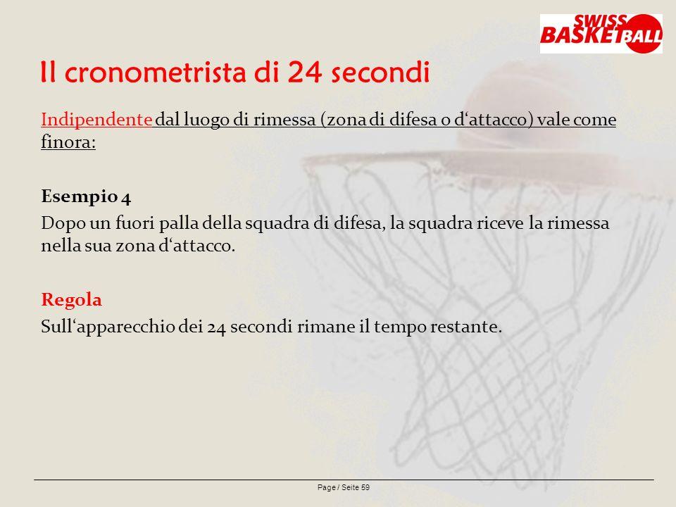 Page / Seite 59 Il cronometrista di 24 secondi Indipendente dal luogo di rimessa (zona di difesa o d'attacco) vale come finora: Esempio 4 Dopo un fuori palla della squadra di difesa, la squadra riceve la rimessa nella sua zona d'attacco.