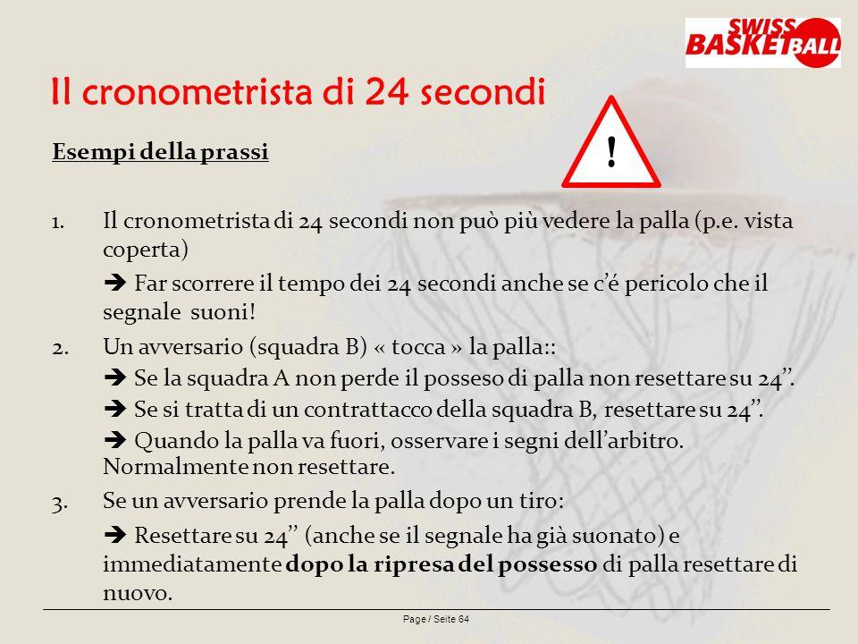 Page / Seite 64 Il cronometrista di 24 secondi Esempi della prassi 1.Il cronometrista di 24 secondi non può più vedere la palla (p.e.