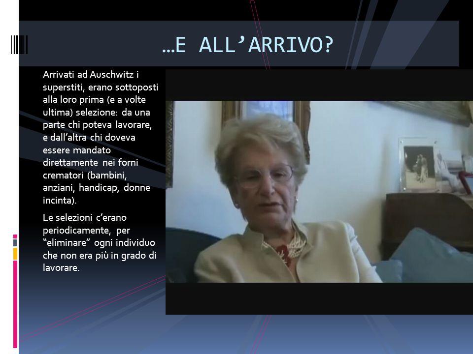 …E ALL'ARRIVO? Arrivati ad Auschwitz i superstiti, erano sottoposti alla loro prima (e a volte ultima) selezione: da una parte chi poteva lavorare, e