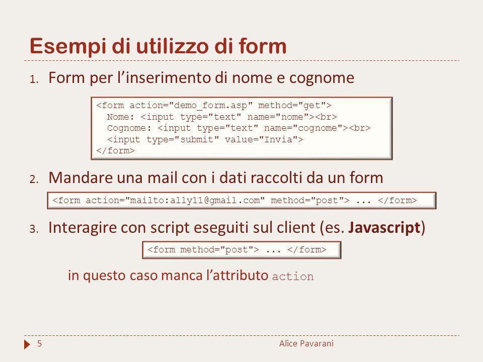 Esempi di utilizzo di form 5 1. Form per l'inserimento di nome e cognome 2. Mandare una mail con i dati raccolti da un form 3. Interagire con script e