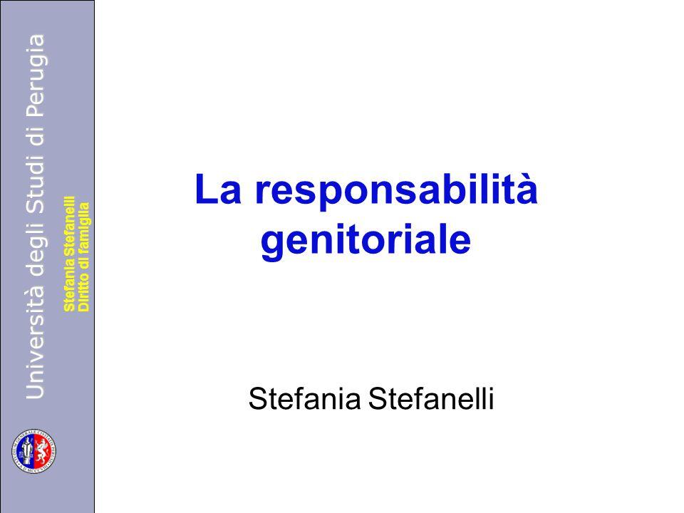 Università degli Studi di Perugia Diritto di famiglia Stefania Stefanelli Università degli Studi di Perugia Diritto di famiglia Stefania Stefanelli La responsabilità genitoriale Stefania Stefanelli