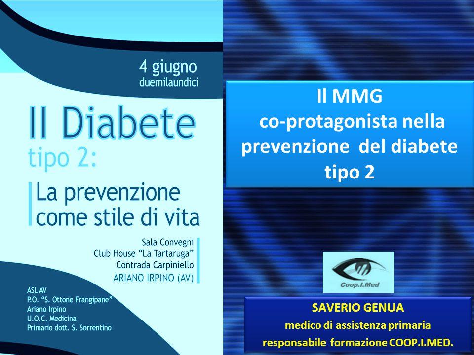 Il MMG co-protagonista nella prevenzione del diabete tipo 2 Il MMG co-protagonista nella prevenzione del diabete tipo 2 SAVERIO GENUA medico di assist