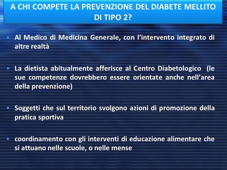 Al Medico di Medicina Generale, con l'intervento integrato di altre realtà La dietista abitualmente afferisce al Centro Diabetologico (le sue competen