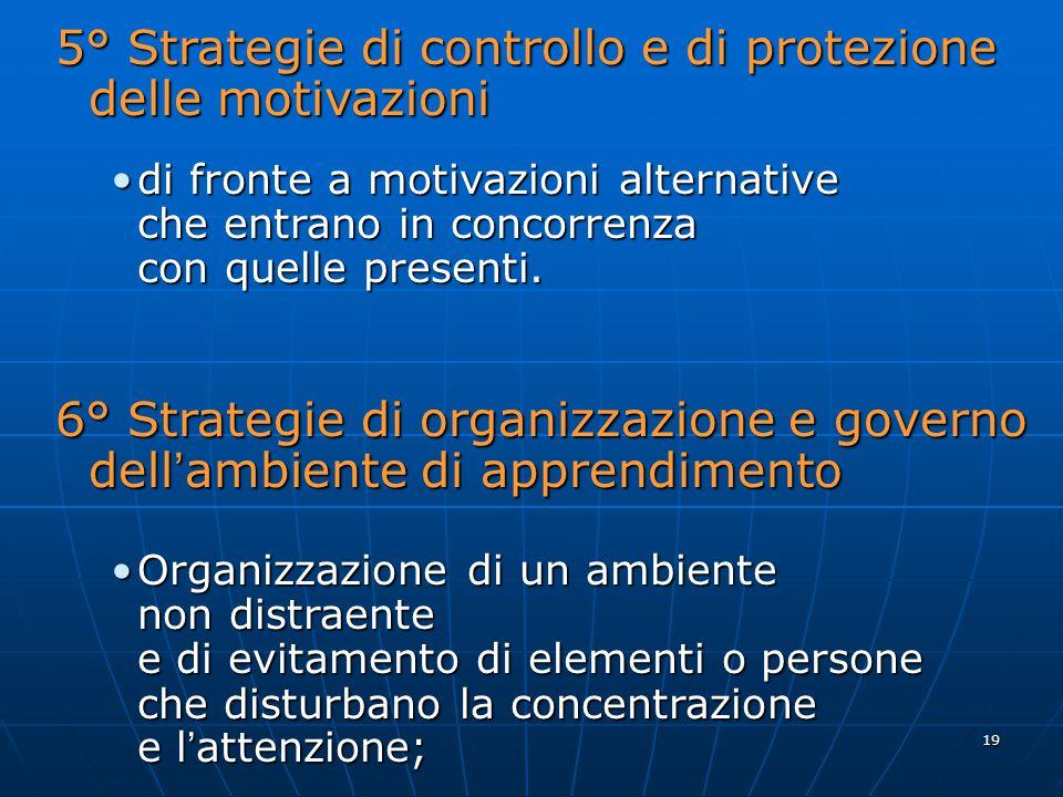 19 5° Strategie di controllo e di protezione delle motivazioni di fronte a motivazioni alternativedi fronte a motivazioni alternative che entrano in concorrenza con quelle presenti.