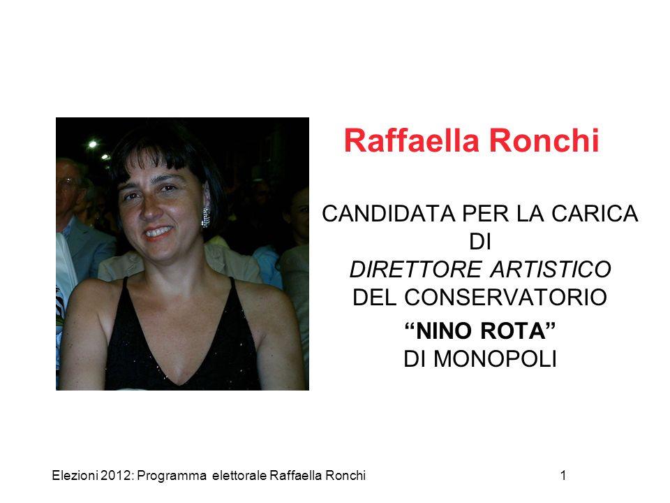 """Elezioni 2012: Programma elettorale Raffaella Ronchi1 Raffaella Ronchi CANDIDATA PER LA CARICA DI DIRETTORE ARTISTICO DEL CONSERVATORIO """"NINO ROTA"""" DI"""