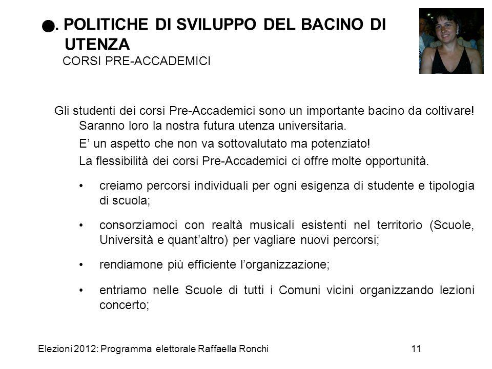 Elezioni 2012: Programma elettorale Raffaella Ronchi11. POLITICHE DI SVILUPPO DEL BACINO DI UTENZA CORSI PRE-ACCADEMICI Gli studenti dei corsi Pre-Acc