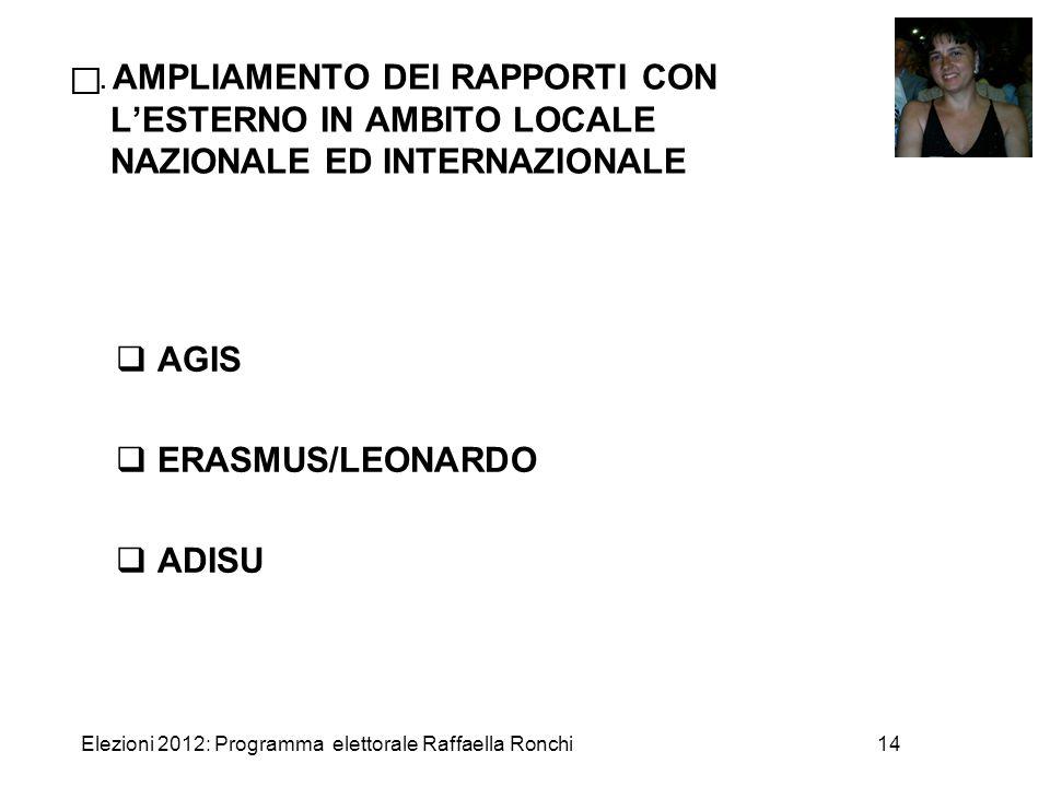 Elezioni 2012: Programma elettorale Raffaella Ronchi14 . AMPLIAMENTO DEI RAPPORTI CON L'ESTERNO IN AMBITO LOCALE NAZIONALE ED INTERNAZIONALE  AGIS 