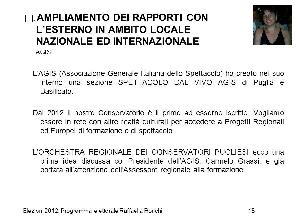 Elezioni 2012: Programma elettorale Raffaella Ronchi15 . AMPLIAMENTO DEI RAPPORTI CON L'ESTERNO IN AMBITO LOCALE NAZIONALE ED INTERNAZIONALE AGIS L'A