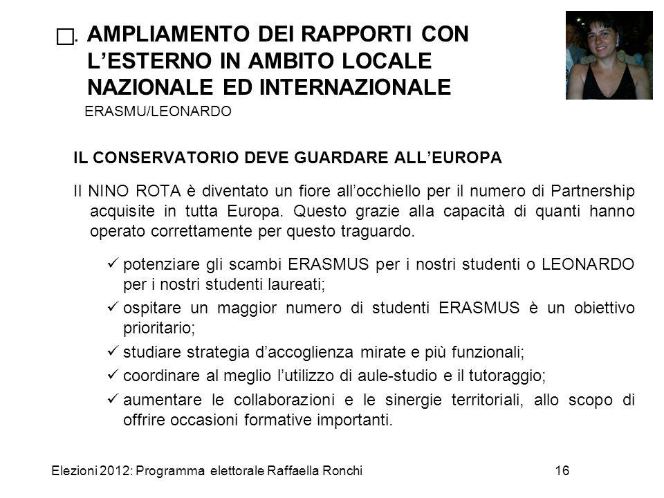 Elezioni 2012: Programma elettorale Raffaella Ronchi16 . AMPLIAMENTO DEI RAPPORTI CON L'ESTERNO IN AMBITO LOCALE NAZIONALE ED INTERNAZIONALE ERASMU/L