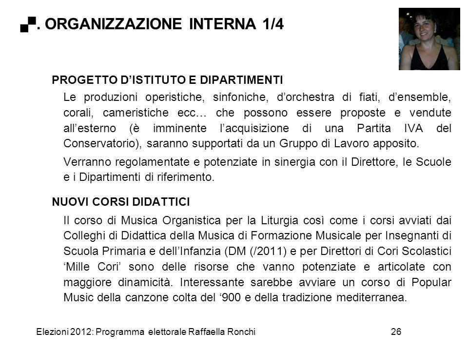 Elezioni 2012: Programma elettorale Raffaella Ronchi26 PROGETTO D'ISTITUTO E DIPARTIMENTI Le produzioni operistiche, sinfoniche, d'orchestra di fiati,