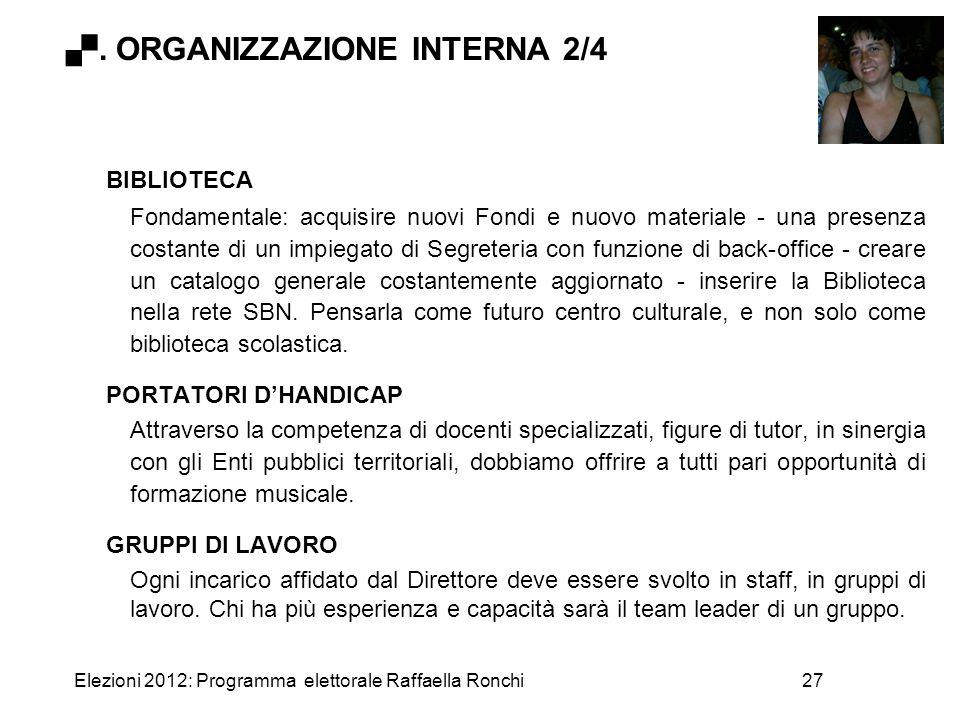 Elezioni 2012: Programma elettorale Raffaella Ronchi27 BIBLIOTECA Fondamentale: acquisire nuovi Fondi e nuovo materiale - una presenza costante di un