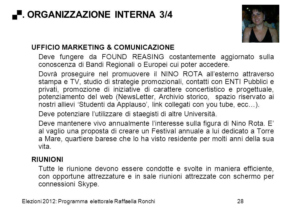 Elezioni 2012: Programma elettorale Raffaella Ronchi28 UFFICIO MARKETING & COMUNICAZIONE Deve fungere da FOUND REASING costantemente aggiornato sulla