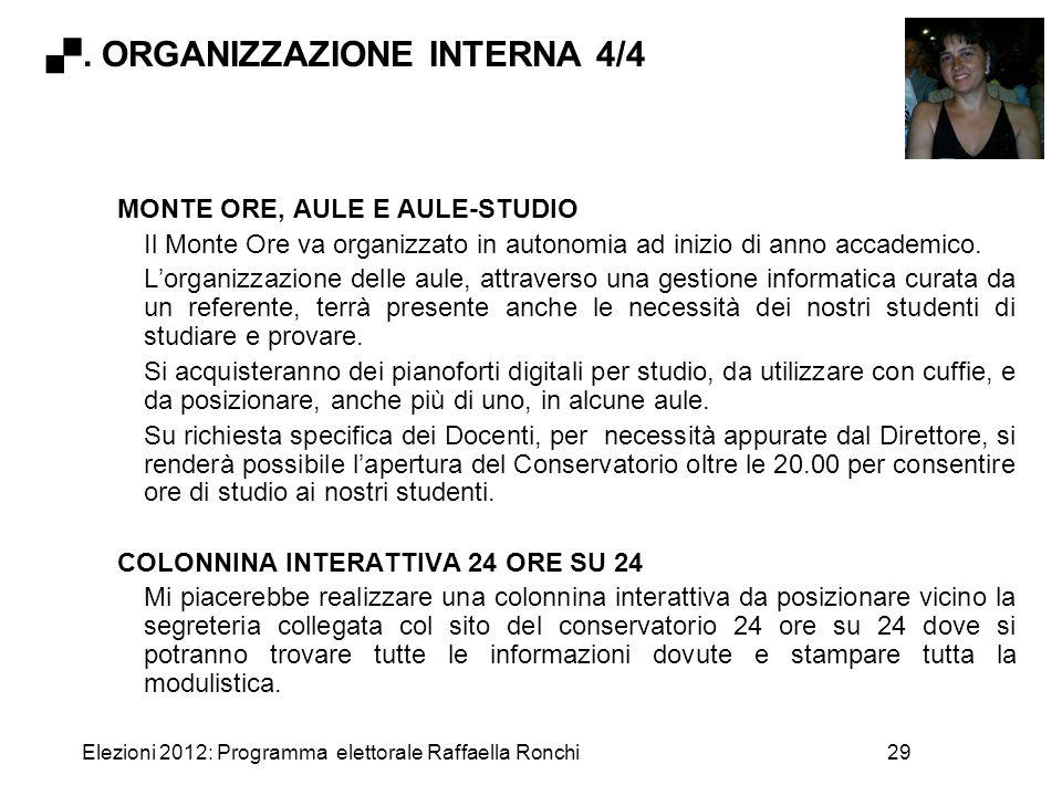 Elezioni 2012: Programma elettorale Raffaella Ronchi29 MONTE ORE, AULE E AULE-STUDIO Il Monte Ore va organizzato in autonomia ad inizio di anno accade