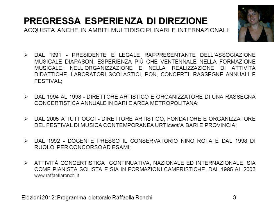 Elezioni 2012: Programma elettorale Raffaella Ronchi3 PREGRESSA ESPERIENZA DI DIREZIONE ACQUISTA ANCHE IN AMBITI MULTIDISCIPLINARI E INTERNAZIONALI: 