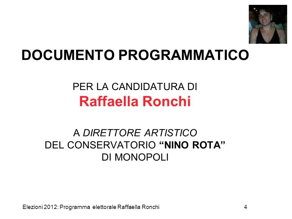 Elezioni 2012: Programma elettorale Raffaella Ronchi4 DOCUMENTO PROGRAMMATICO PER LA CANDIDATURA DI Raffaella Ronchi A DIRETTORE ARTISTICO DEL CONSERV