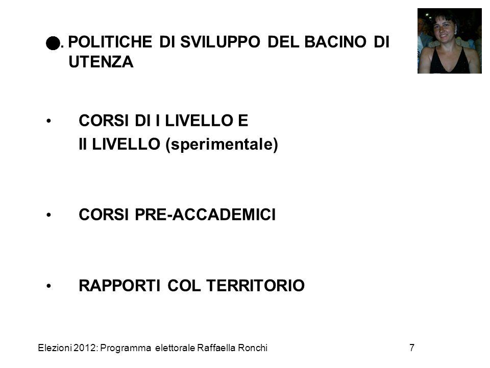 Elezioni 2012: Programma elettorale Raffaella Ronchi7. POLITICHE DI SVILUPPO DEL BACINO DI UTENZA CORSI DI I LIVELLO E II LIVELLO (sperimentale) CORSI