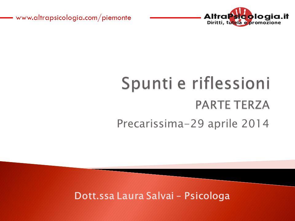 Precarissima-29 aprile 2014 www.altrapsicologia.com/piemonte Dott.ssa Laura Salvai – Psicologa