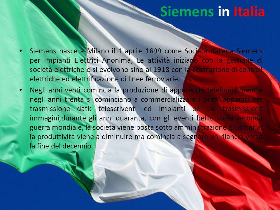 Siemens in Italia Siemens nasce a Milano il 1 aprile 1899 come Società Italiana Siemens per Impianti Elettrici Anonima, Le attività iniziano con la ge