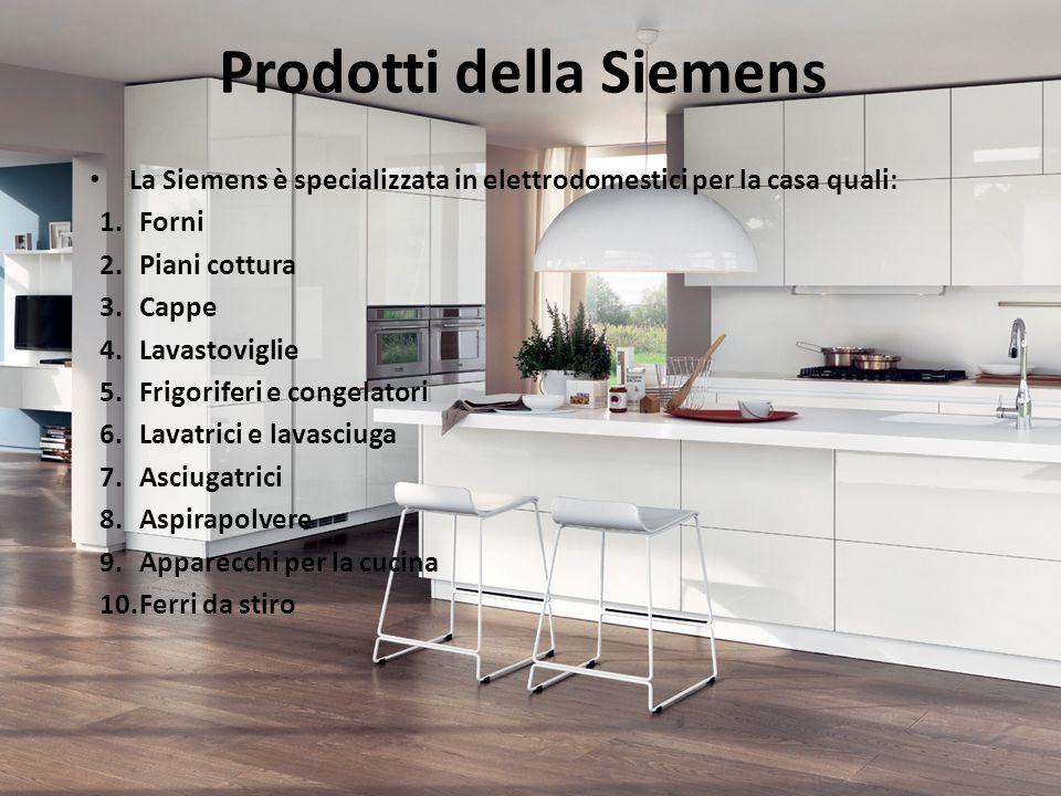 Prodotti della Siemens La Siemens è specializzata in elettrodomestici per la casa quali: 1.Forni 2.Piani cottura 3.Cappe 4.Lavastoviglie 5.Frigoriferi
