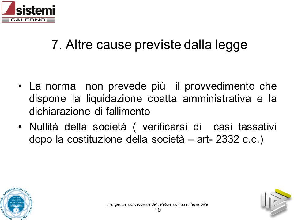 7. Altre cause previste dalla legge La norma non prevede più il provvedimento che dispone la liquidazione coatta amministrativa e la dichiarazione di