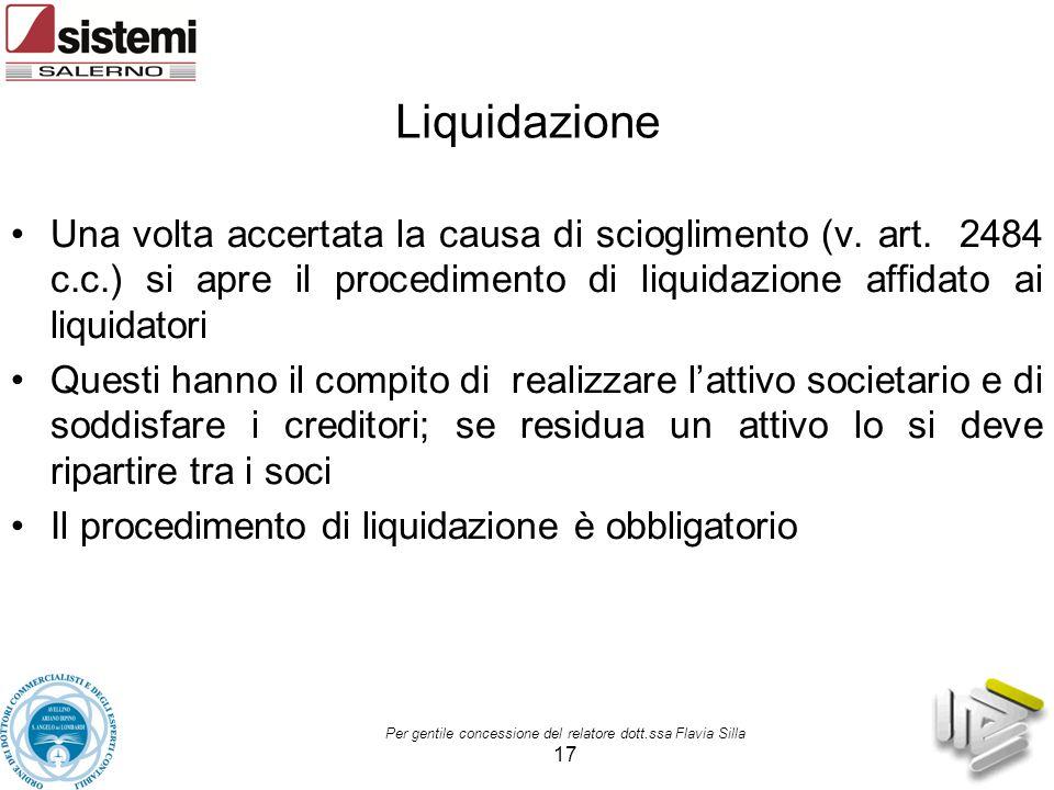 Per gentile concessione del relatore dott.ssa Flavia Silla 17 Liquidazione Una volta accertata la causa di scioglimento (v. art. 2484 c.c.) si apre il