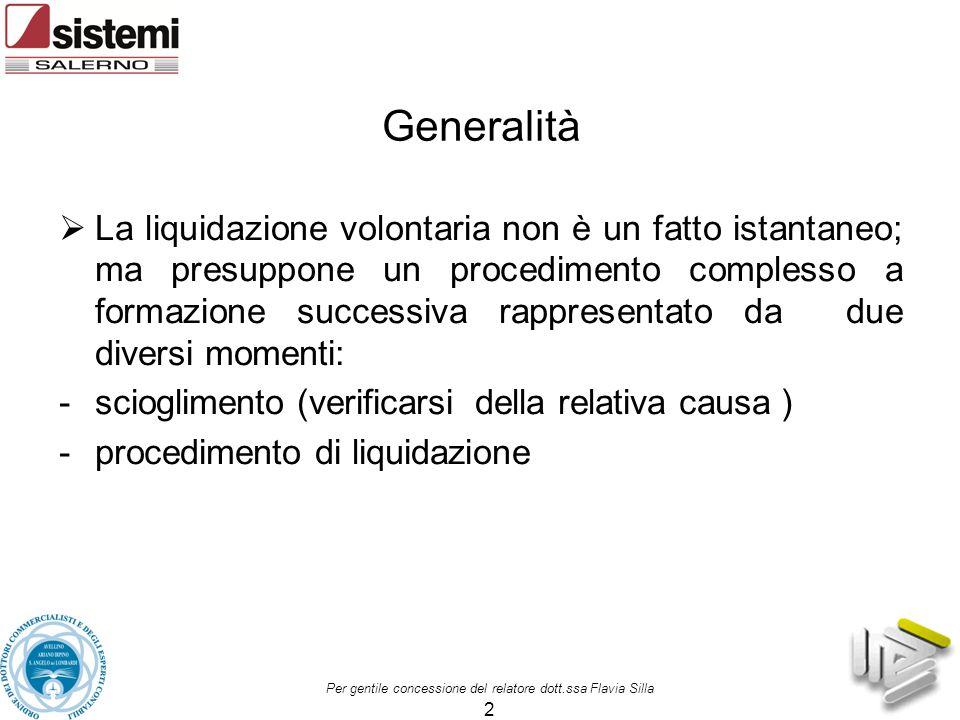 Per gentile concessione del relatore dott.ssa Flavia Silla 2 Generalità  La liquidazione volontaria non è un fatto istantaneo; ma presuppone un proce