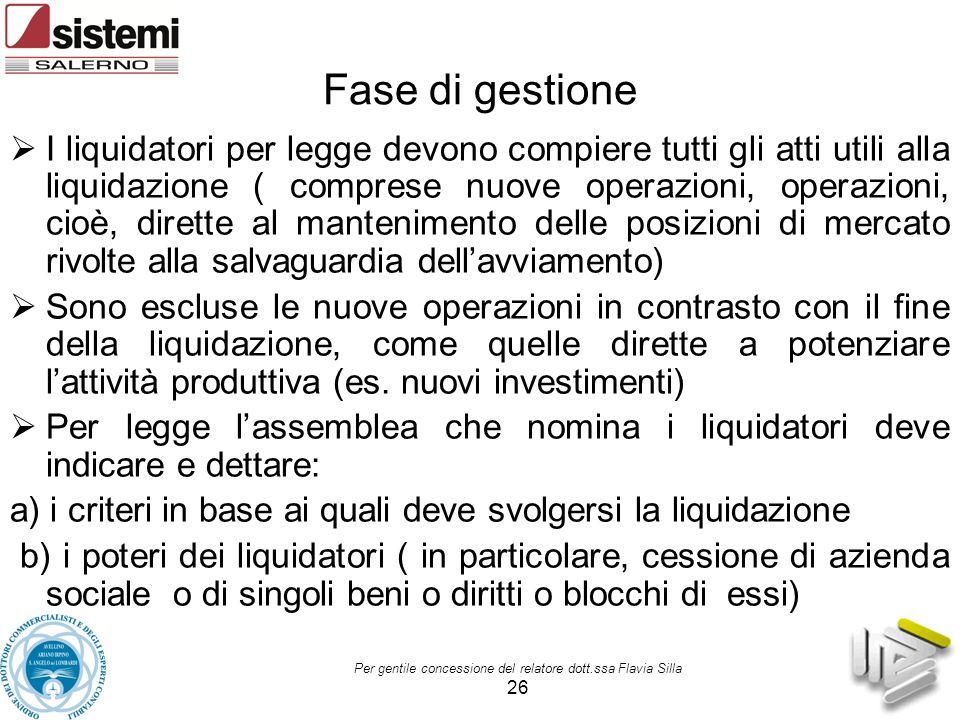 Per gentile concessione del relatore dott.ssa Flavia Silla 26 Fase di gestione  I liquidatori per legge devono compiere tutti gli atti utili alla liq