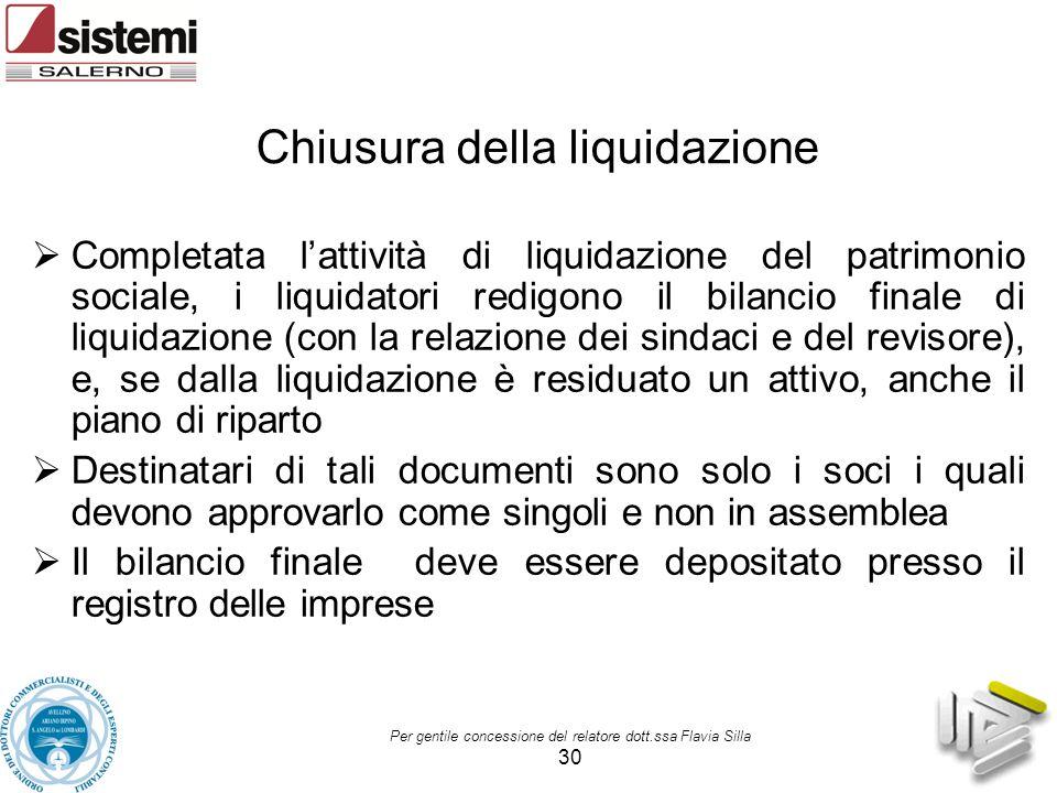 Per gentile concessione del relatore dott.ssa Flavia Silla 30 Chiusura della liquidazione  Completata l'attività di liquidazione del patrimonio socia