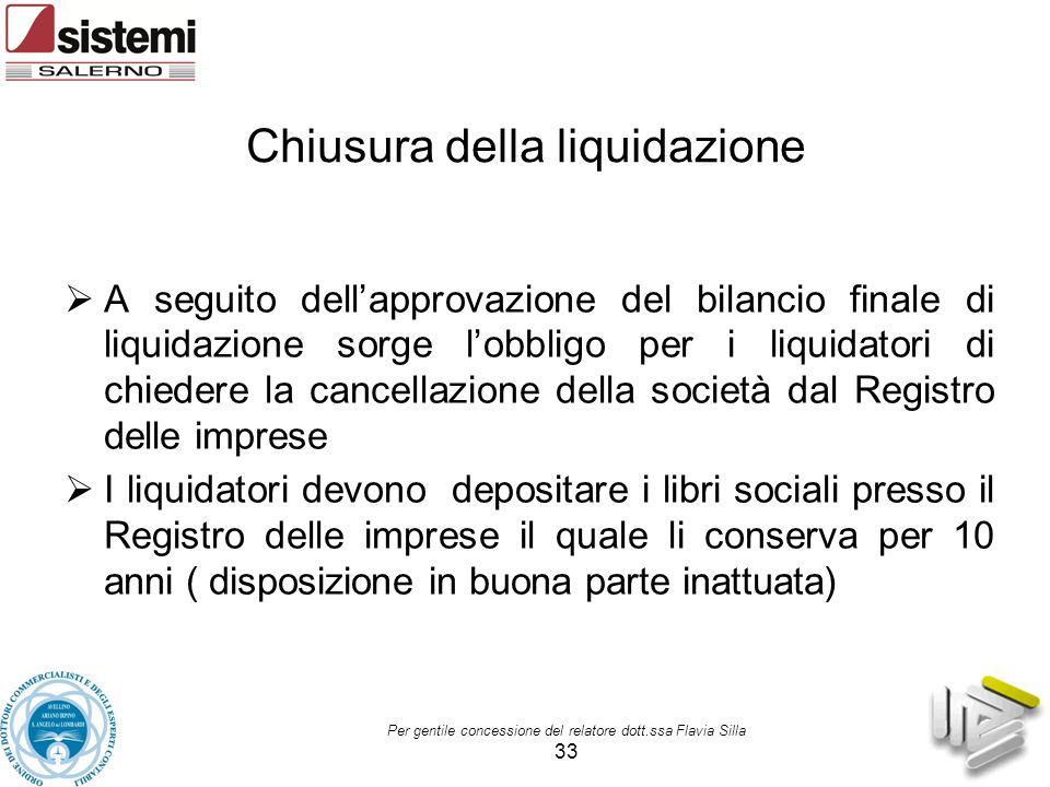 Per gentile concessione del relatore dott.ssa Flavia Silla 33 Chiusura della liquidazione  A seguito dell'approvazione del bilancio finale di liquida