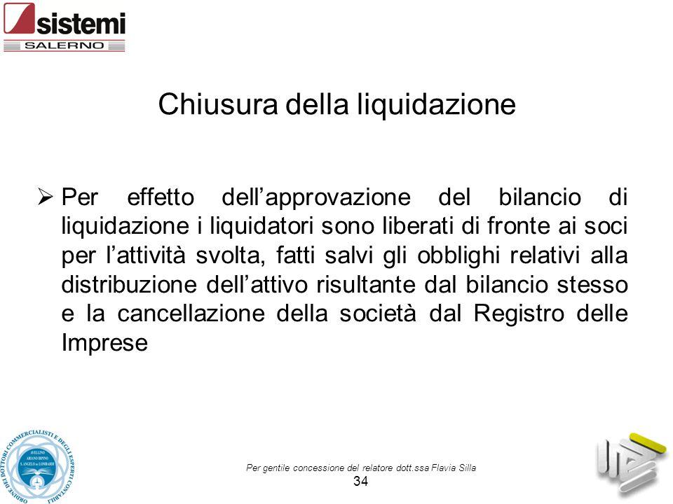 Per gentile concessione del relatore dott.ssa Flavia Silla 34 Chiusura della liquidazione  Per effetto dell'approvazione del bilancio di liquidazione