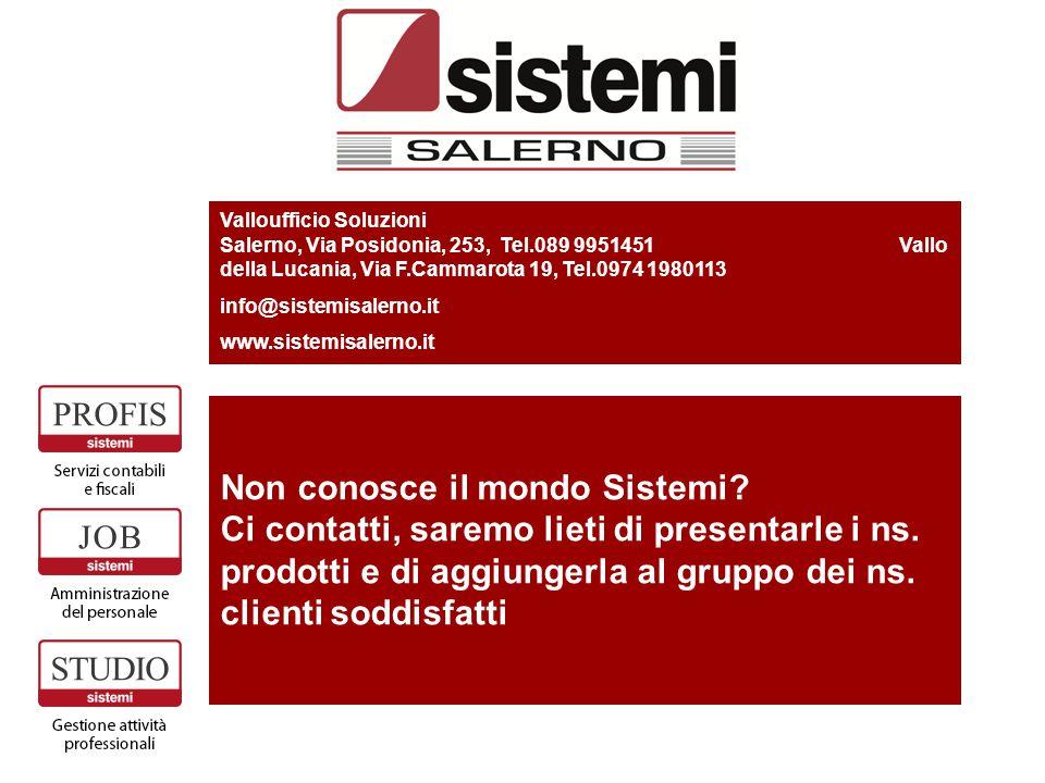 Valloufficio Soluzioni Salerno, Via Posidonia, 253, Tel.089 9951451 Vallo della Lucania, Via F.Cammarota 19, Tel.0974 1980113 info@sistemisalerno.it w