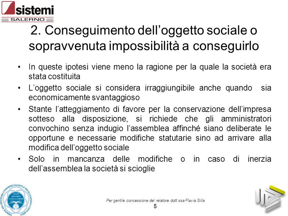 2. Conseguimento dell'oggetto sociale o sopravvenuta impossibilità a conseguirlo In queste ipotesi viene meno la ragione per la quale la società era s