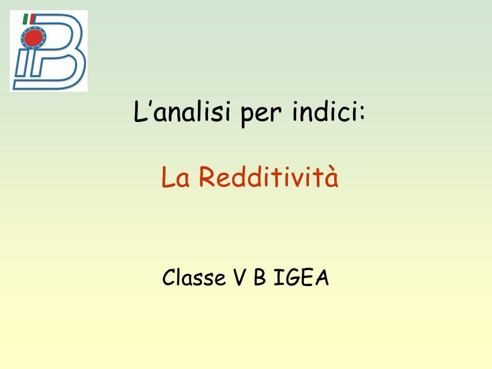 L'analisi per indici: La Redditività Classe V B IGEA