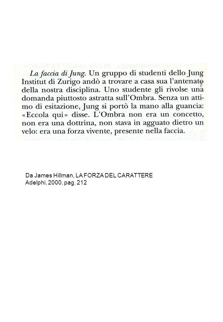 Da James Hillman, LA FORZA DEL CARATTERE Adelphi, 2000, pag. 212
