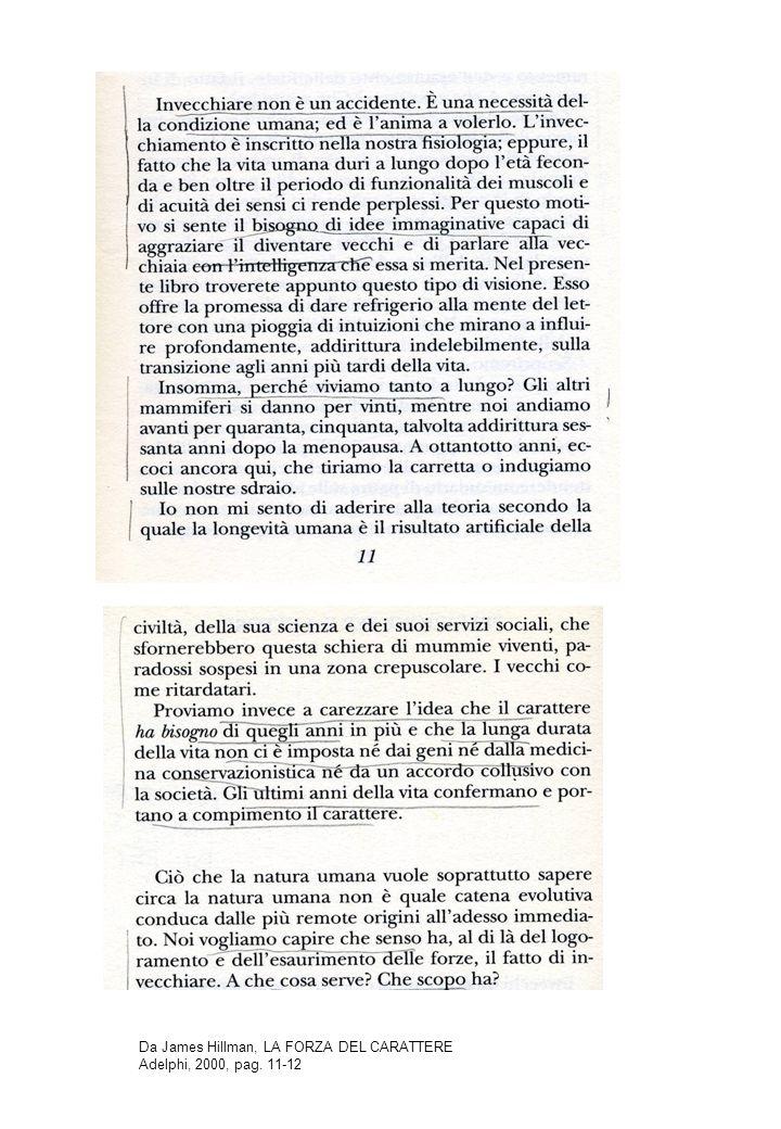 Da James Hillman, LA FORZA DEL CARATTERE Adelphi, 2000, pag. 11-12