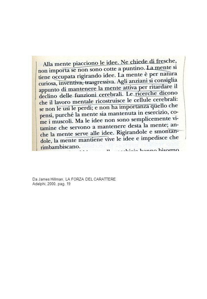 Da James Hillman, LA FORZA DEL CARATTERE Adelphi, 2000, pag. 19