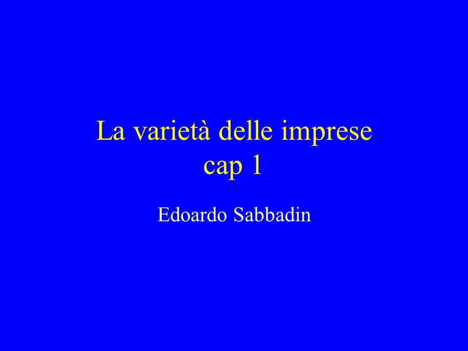 La varietà delle imprese cap 1 Edoardo Sabbadin