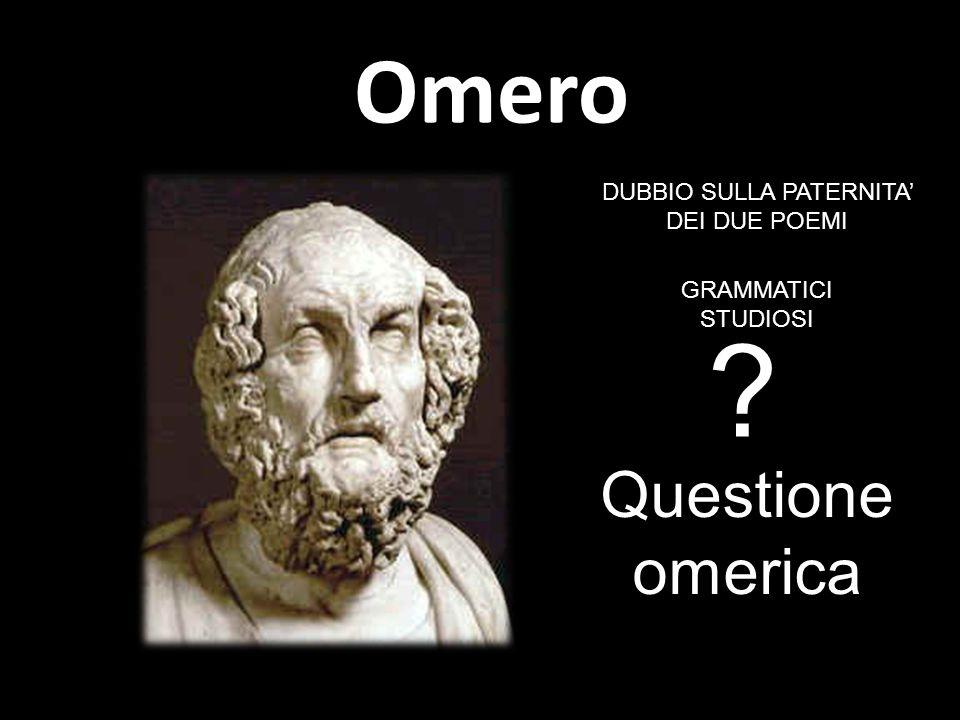 Omero ? Questione omerica DUBBIO SULLA PATERNITA' DEI DUE POEMI GRAMMATICI STUDIOSI