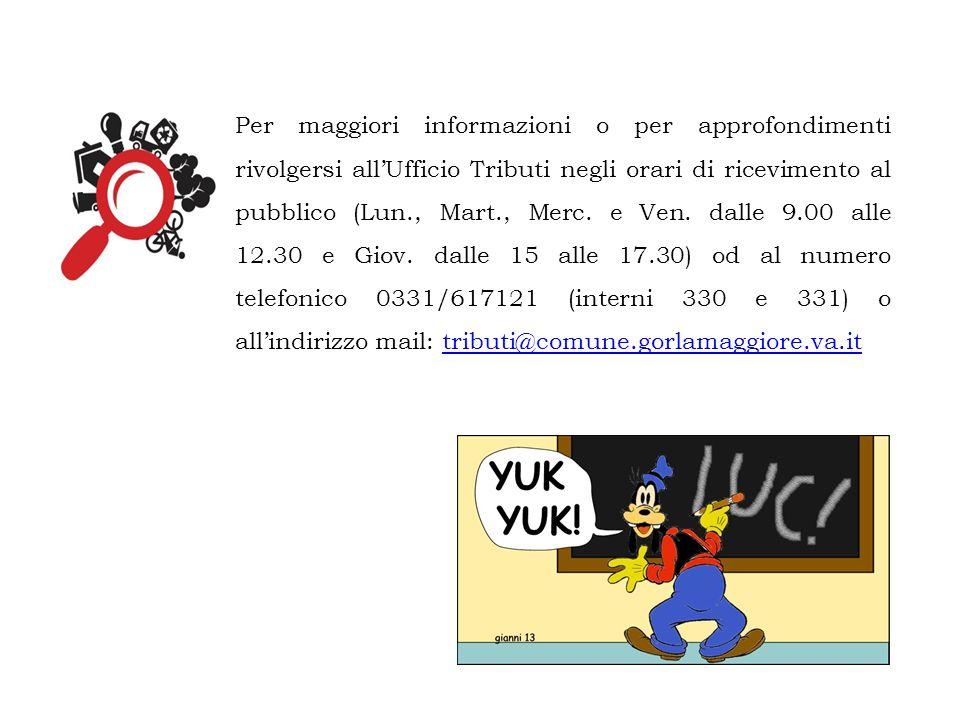 Per maggiori informazioni o per approfondimenti rivolgersi all'Ufficio Tributi negli orari di ricevimento al pubblico (Lun., Mart., Merc.