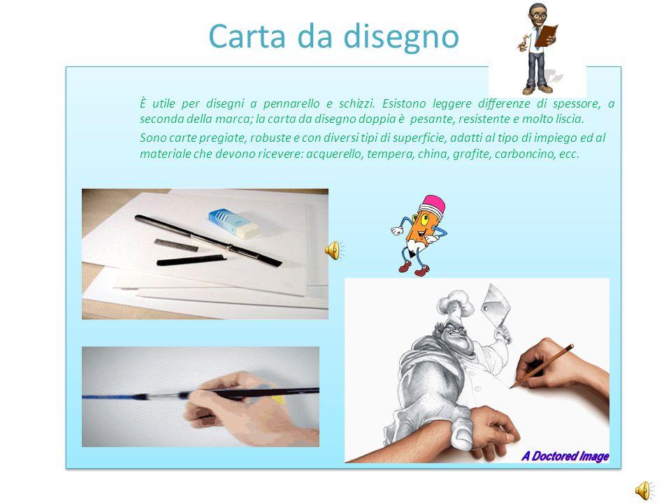 Carta da disegno È utile per disegni a pennarello e schizzi. Esistono leggere differenze di spessore, a seconda della marca; la carta da disegno doppi