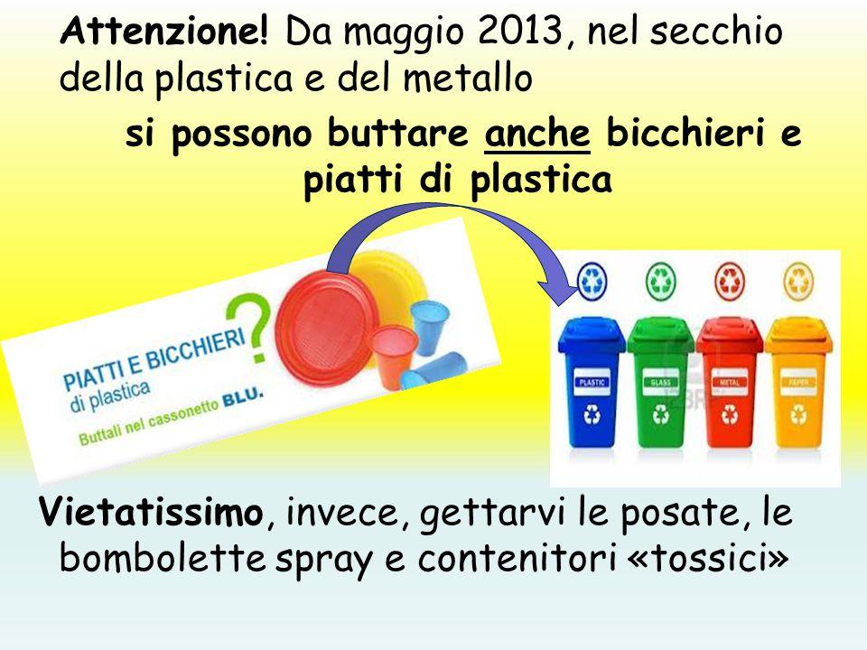 Attenzione! Da maggio 2013, nel secchio della plastica e del metallo si possono buttare anche bicchieri e piatti di plastica Vietatissimo, invece, get