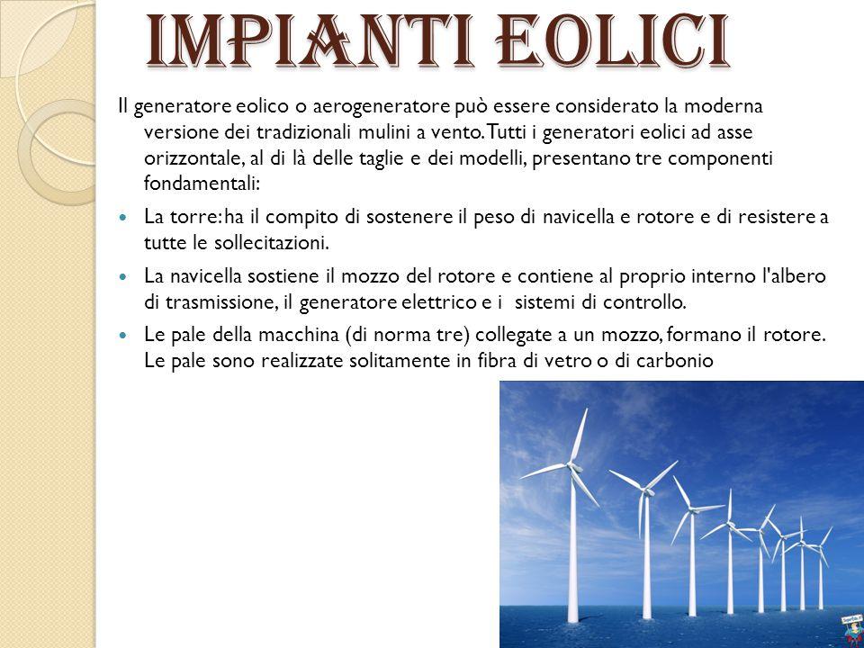 Impianti eolici Il generatore eolico o aerogeneratore può essere considerato la moderna versione dei tradizionali mulini a vento. Tutti i generatori e