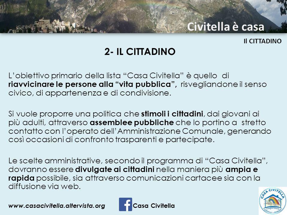 """2- IL CITTADINO L'obiettivo primario della lista """"Casa Civitella"""" è quello di riavvicinare le persone alla """"vita pubblica"""", risvegliandone il senso ci"""