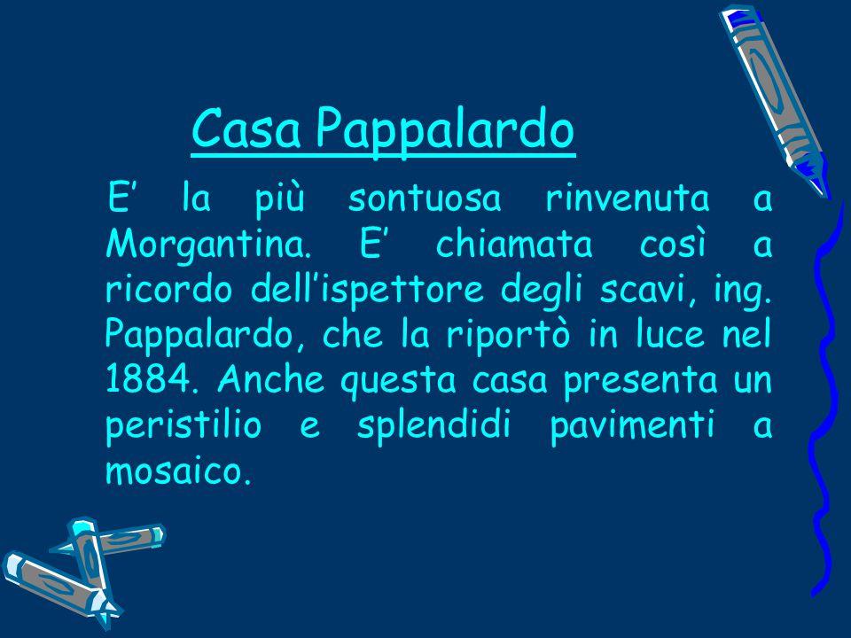 Casa Pappalardo E' la più sontuosa rinvenuta a Morgantina.