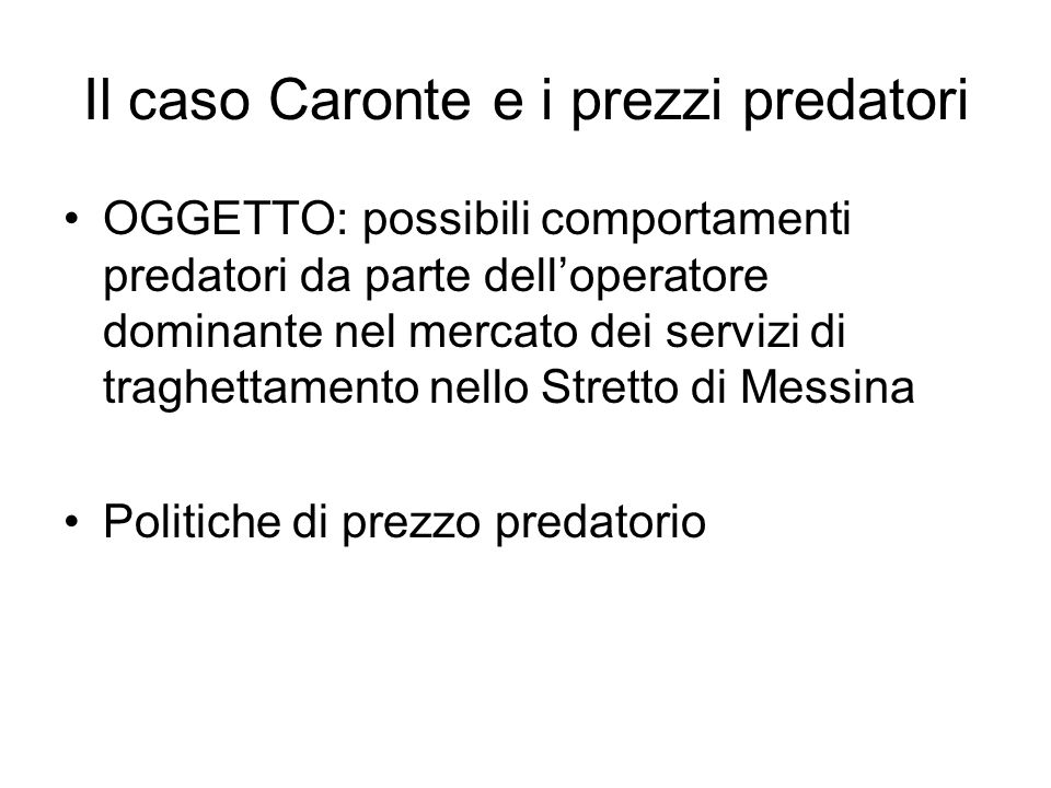Il caso Caronte e i prezzi predatori OGGETTO: possibili comportamenti predatori da parte dell'operatore dominante nel mercato dei servizi di traghetta