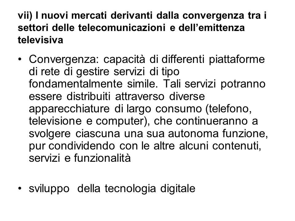 vii) I nuovi mercati derivanti dalla convergenza tra i settori delle telecomunicazioni e dell'emittenza televisiva Convergenza: capacità di differenti