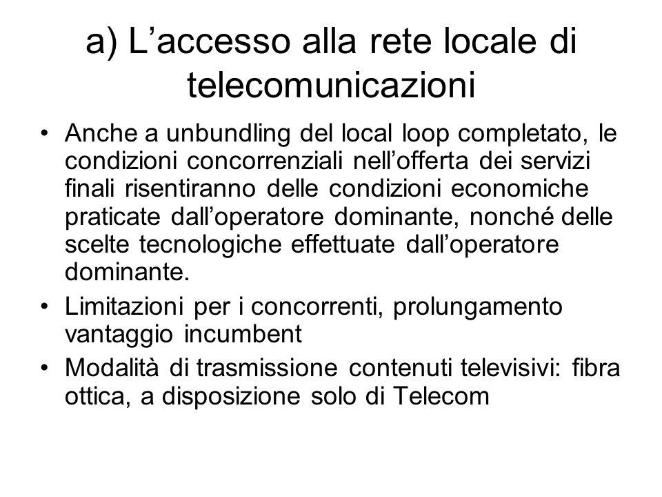a) L'accesso alla rete locale di telecomunicazioni Anche a unbundling del local loop completato, le condizioni concorrenziali nell'offerta dei servizi